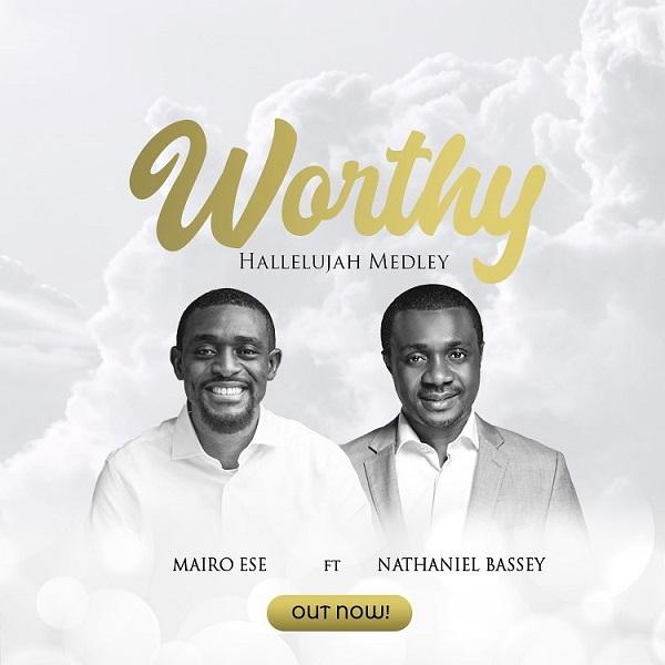 Audio + Video: Mairo Ese ft. Nathaniel Bassey – Worthy/Halleluyah Medley