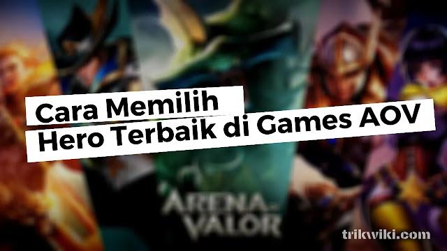Cara Memilih Hero Terbaik di Games AOV Sesuai Skill