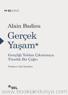 Alain Badiou – Gerçek Yaşam - Gençliği Yoldan Çıkarmaya Yönelik Bir Çağrı