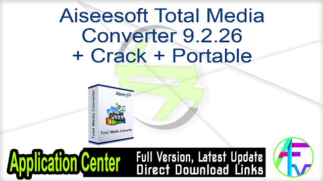 Aiseesoft Total Media Converter 9.2.26 + Crack + Portable