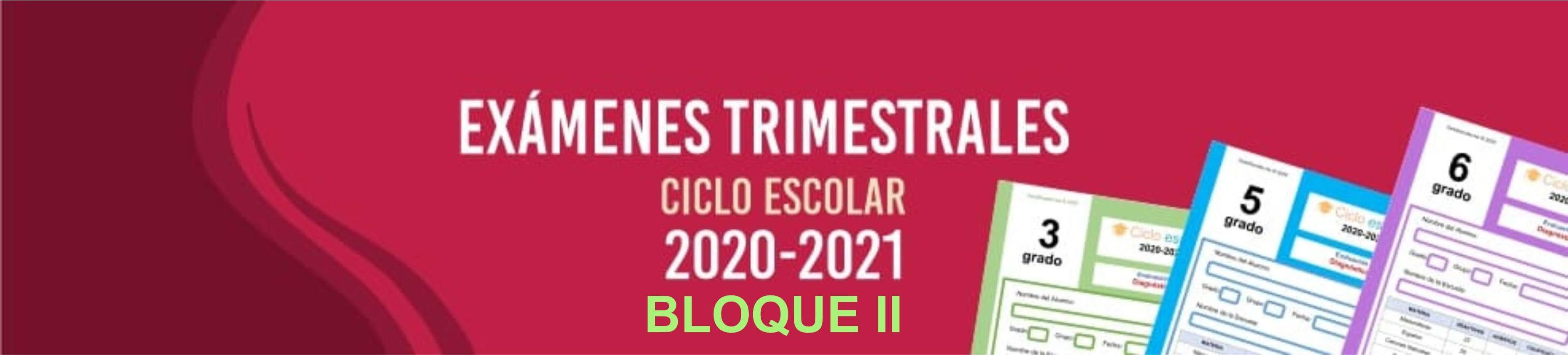 Exámenes Trimestrales Bloque 2 Nivel Primaria Ciclo Escolar 2020-2021