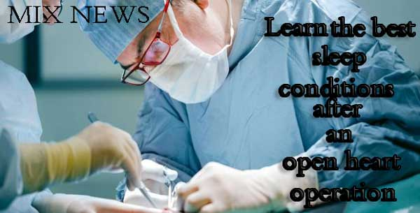 Learn the best sleep conditions after an open heart operation