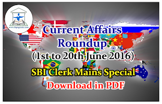 Current Affairs Roundup (1st June to 20th June 2016) – SBI Clerk Mains Special- Download in PDF