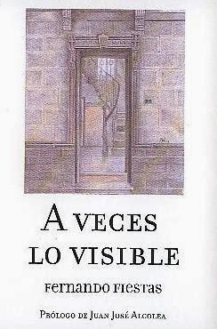 http://www.unionescritores.com/2014/05/a-veces-lo-visible-poemario-de-fernando.html
