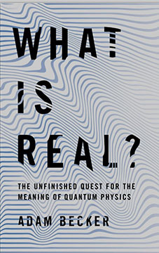 Easy reading on the history and meaning and interpretation of quantum mechanics (Source: Adam Becker)