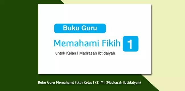 Buku Guru Memahami Fikih Kelas I (1) MI (Madrasah Ibtidaiyah)