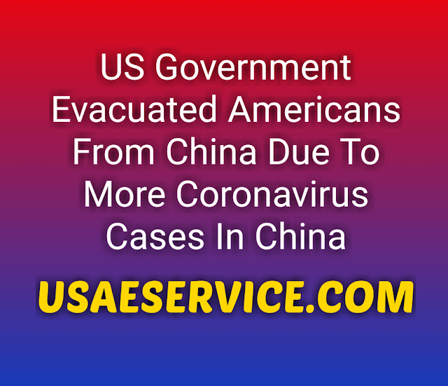 US Government Evacuated Americans From China Due To More Coronavirus Cases