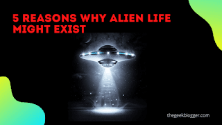 5 Reasons why Alien life might exist