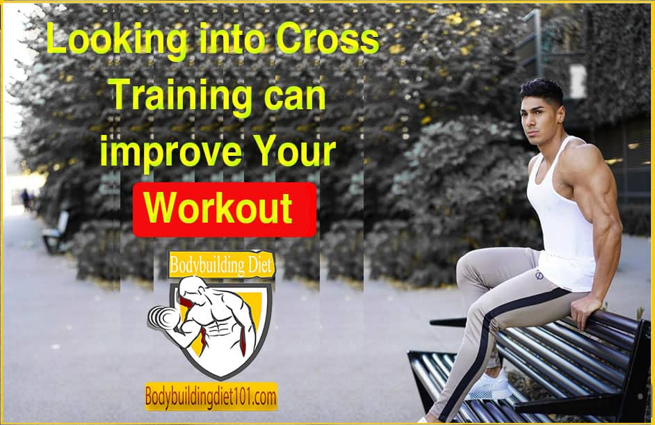Looking into Cross Training can improve Your Workout