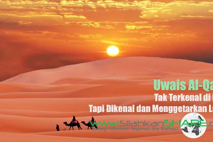 Uwais Al-Qarni: Tidak Terkenal di Bumi Tapi Terkenal di Langit!
