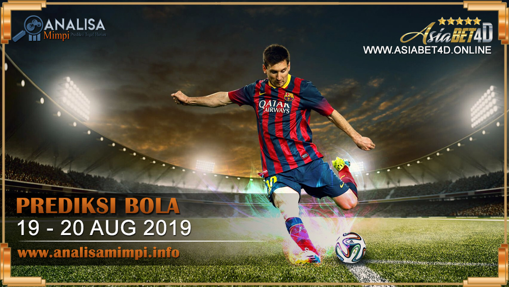PREDIKSI BOLA TANGGAL 19 -20 AGUSTUS 2019