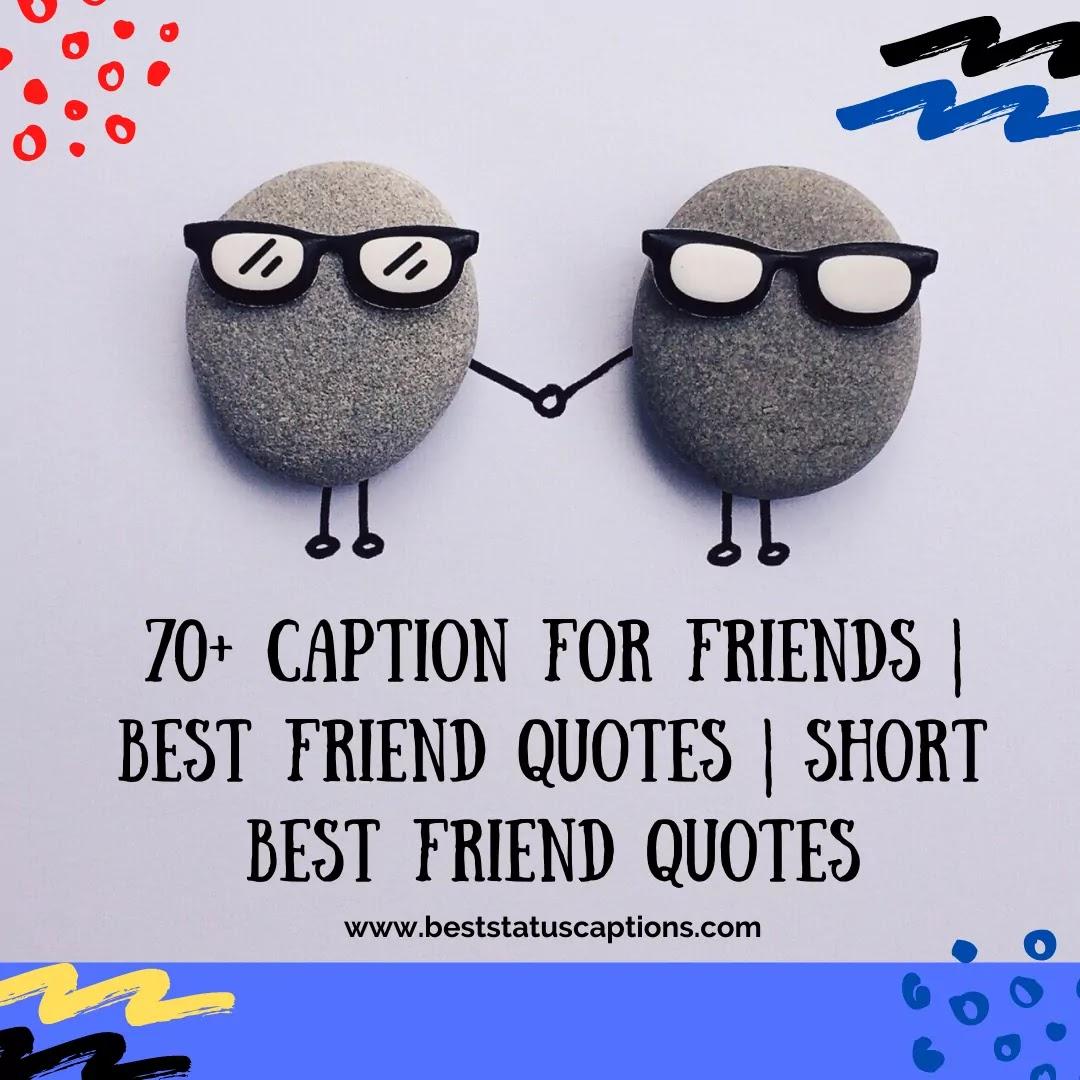 70+ Caption for Friends  Best Friend Quotes  Short Best Friend Quotes -Best Status Captions