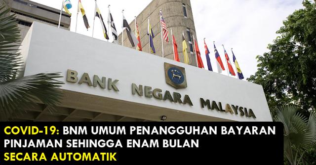 bank negara malaysia umum penangguhan bayaran pinjaman sehingga 6 bulan
