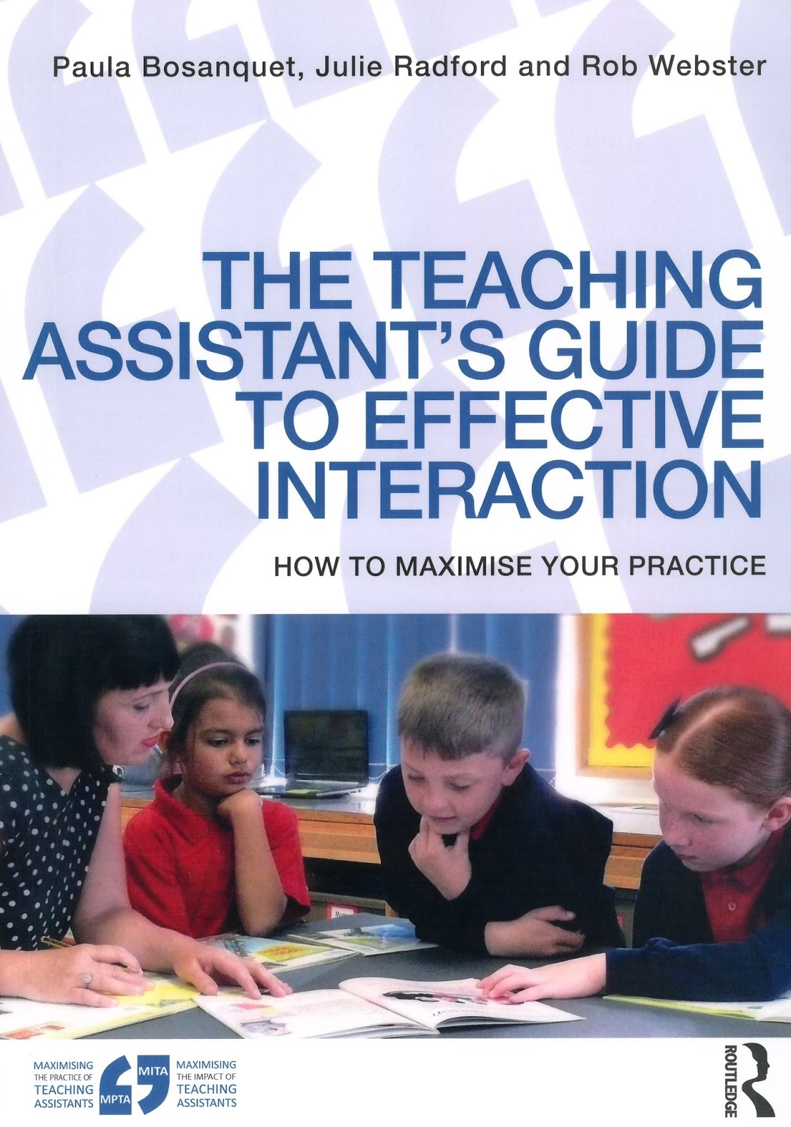Bosanquet, P. and Radford, J. and Webster, R. (2016) The Teaching Assistant's Guide to Effective Interaction: How to Maximise Your Practice. First published 2016 by Routledge, Printed and bound by CPI Groups (UK) Ltd.