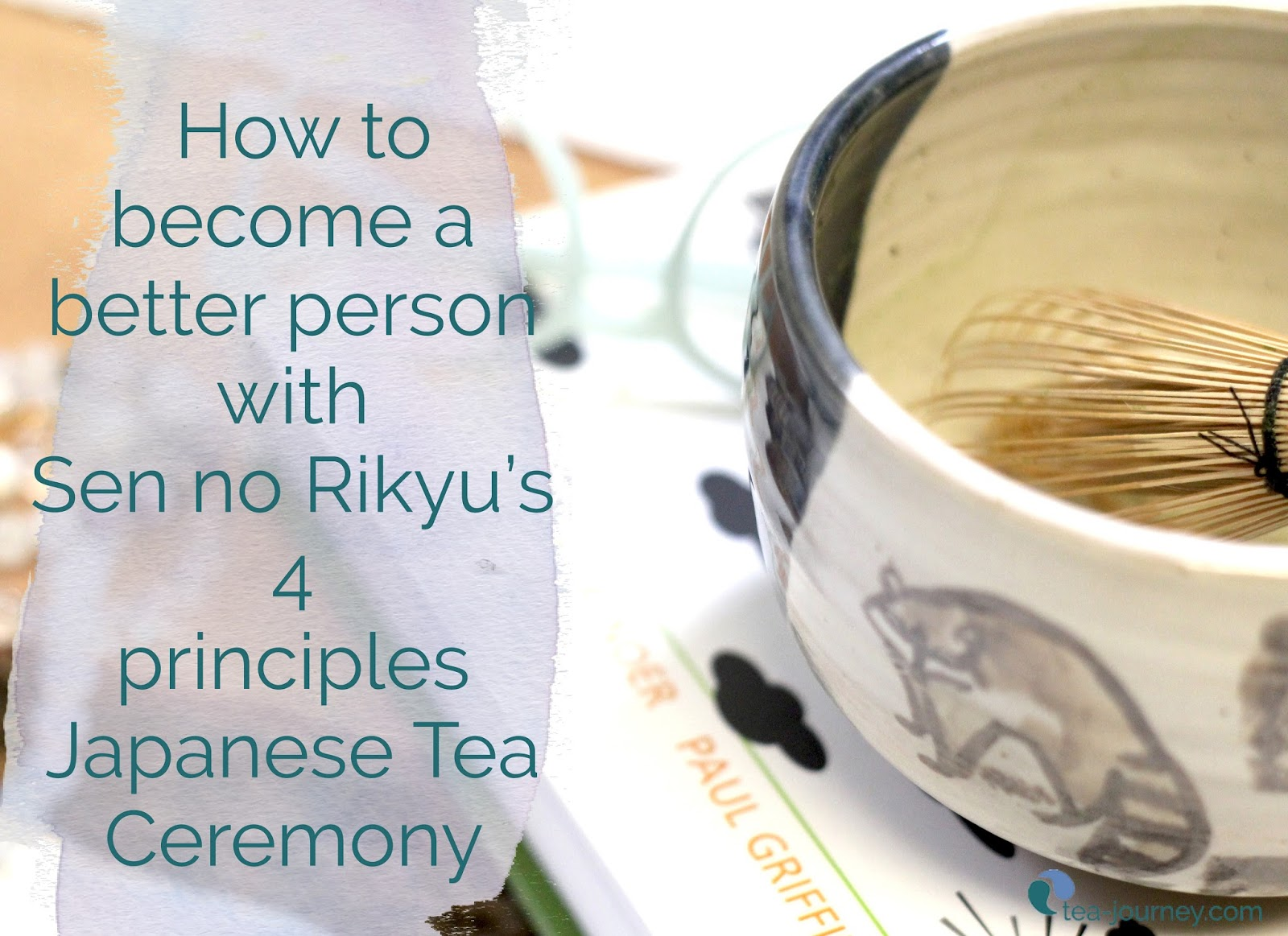There is a lot to learn from japnese Tea ceremony. The best place to start is Sen No Rikyuu's 4 Principals which you can easily use in your life now to become a better version of yourself.