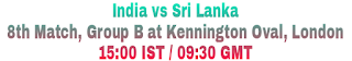 India vs Sri Lanka 8th Match, Group B at Kennington Oval, London 15:00 IST / 09:30 GMT