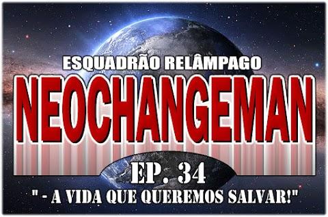 NeoChangeman - Episódio 34 - A vida que queremos salvar!