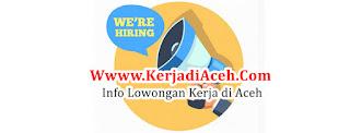 Lowongan Kerja Aceh Besar untuk lulusan SMA Tersedia 4 posisi