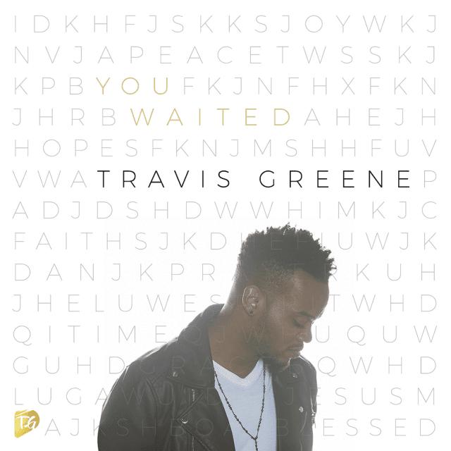 Video: You Waited - Travis Greene