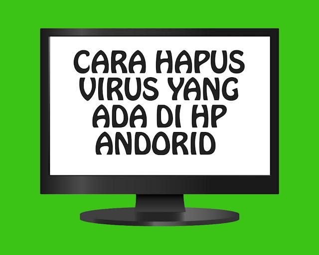 Cara Hapus Virus di HP Android Kamu Paling Ampuh dan Mudah