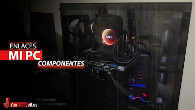 PC de YouTutosJeff, Componentes de mi Equipo + Enlaces