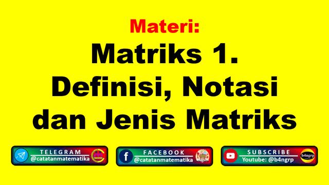 Definisi Matriks, Notasi Matriks, Ordo Matriks, Jenis-jenis Matriks
