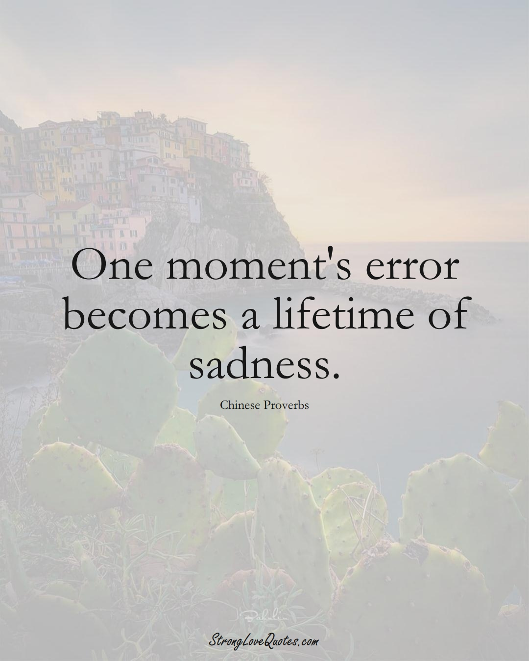 One moment's error becomes a lifetime of sadness. (Chinese Sayings);  #AsianSayings
