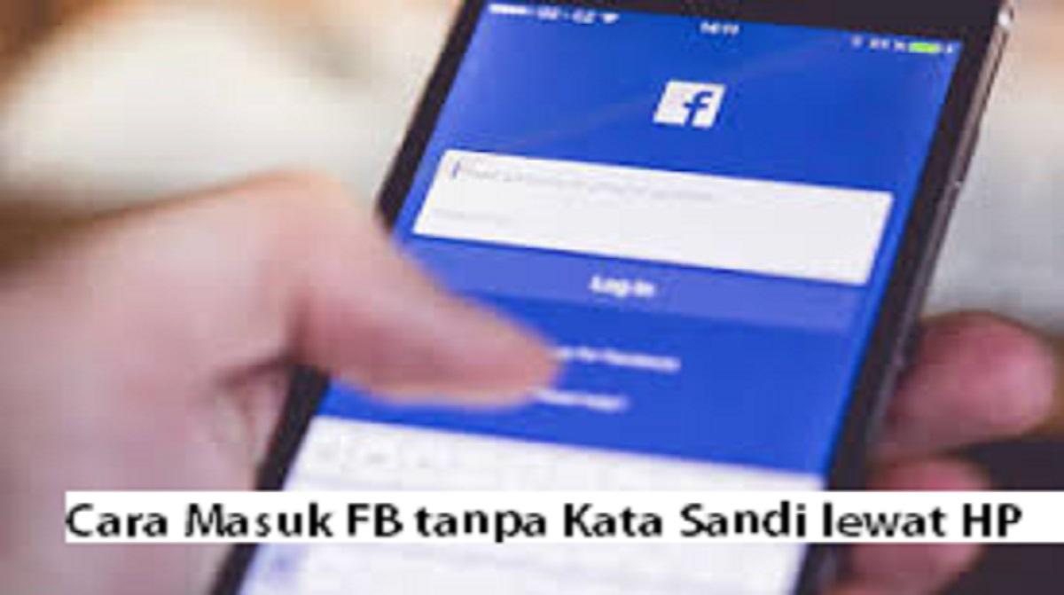 Cara Masuk FB tanpa Kata Sandi lewat HP
