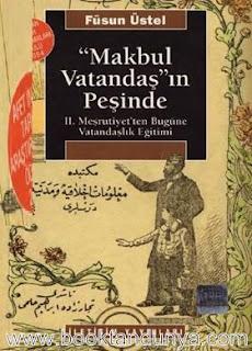 Füsun Üstel - Makbul Vatandaşın Peşinde - II. Meşrutiyet'ten Bugüne Vatandaşlık Eğitimi