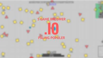 Penyakit game browser kini mulai mewabah 5+ Game Browser .IO Paling Populer