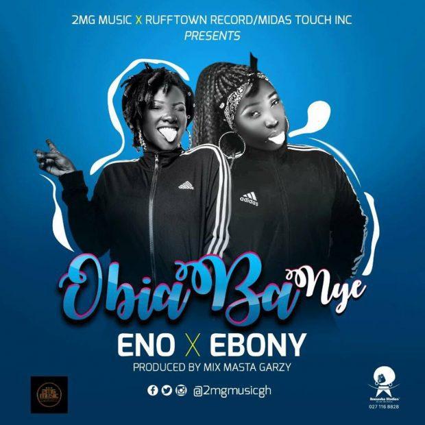 Eno x Ebony – Obiaa Ba Ny3 (Prod. by Mix Masta Garzy)