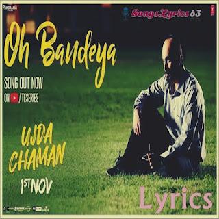 Oh Bandeya Lyrics Ujda Chaman [2019]