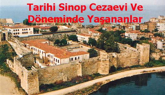 Tarihi Sinop Cezaevi Ve Döneminde Yaşananlar