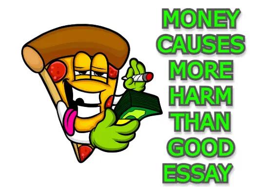 money cause more harm than good essay