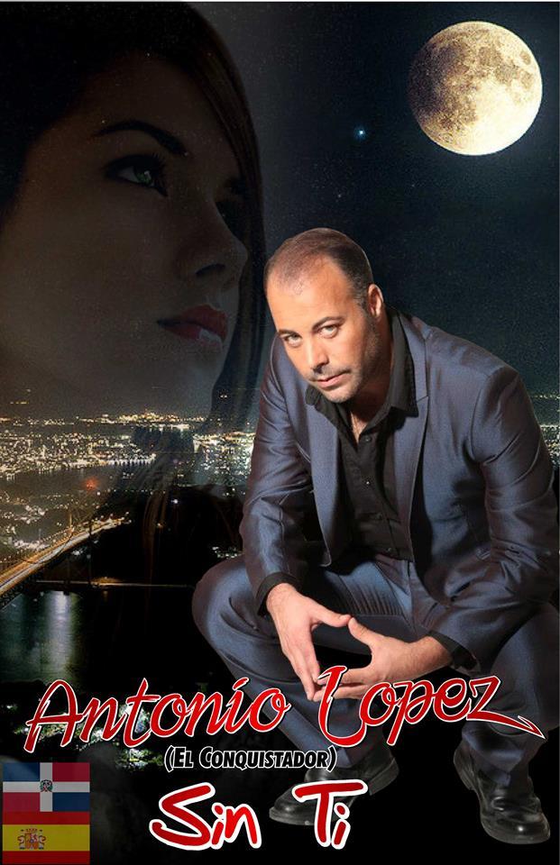 Antonio Lopez El conquistador Sin ti
