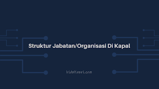 Struktur Jabatan/Organisasi Di Kapal