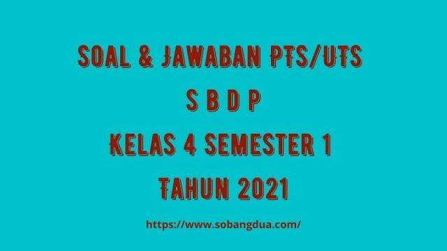 Soal & Jawaban PTS/UTS SBDP Kelas 4 Semester 1 Tahun 2021