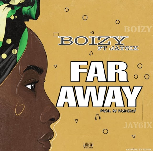 [Music] Boizy ft. Jay6ix - Far Away || Aruwaab9ja