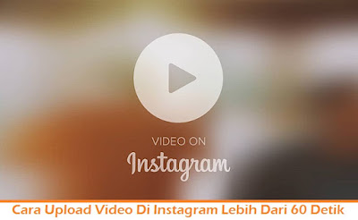 Cara Upload Video Di Instagram Lebih Dari 1 Menit (Termudah.com)