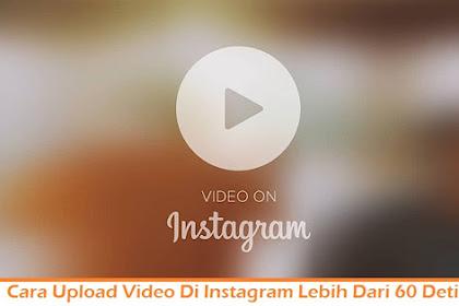 Cara Upload Video Di Instagram Lebih Dari 60 Detik Tanpa Crop