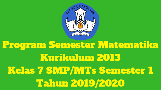 Program Semester Matematika Kurikulum 2013 Kelas 7 SMP/MTs Semester 1 Tahun 2019/2020 - Mutu SMPN