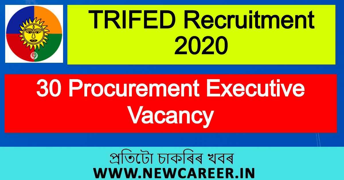 TRIFED Recruitment 2020 : 30 Procurement Executive Vacancy [4 Vacancy @ NE Region]