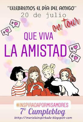 7º CUMPLEBLOG ENTRE AMIGAS- TOUR DE LA AMISTAD