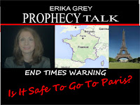 Erika Grey Prophecy Talk End Times Warning-Is it safe to go to Paris?