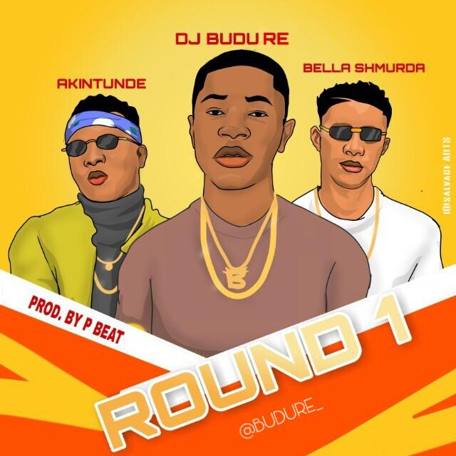 DJ Budu ft Bella Shmurda x Akintunde - Round One (1