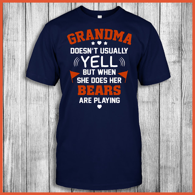 Grandma Doesn't Usually Yell But When She Does Her Bears Are Playing Shirt