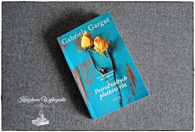 """Wiele dzieje się """"Pośród żółtych płatków róż"""" Gabriela Gargaś"""
