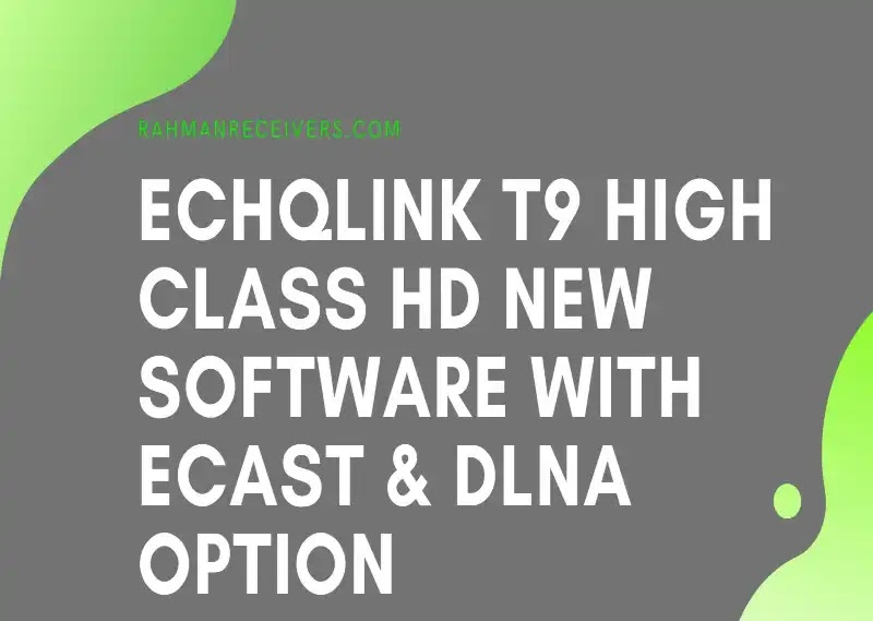 ECHQLINK T9 HIGH CLASS HD RECEIVER NEW SOFTWARE WITH ECAST & DLNA OPTION 16 MARCH 2020