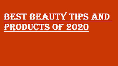 BEST BEAUTY TIPS AND PRODUCTS OF 2020