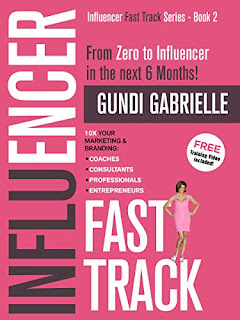 Influencer Fast Track - From Zero to Influencer in the next 6 Months!: 10X Your Marketing & Branding for Coaches, Consultants, Professionals & Entrepreneurs by Gundi Gabrielle